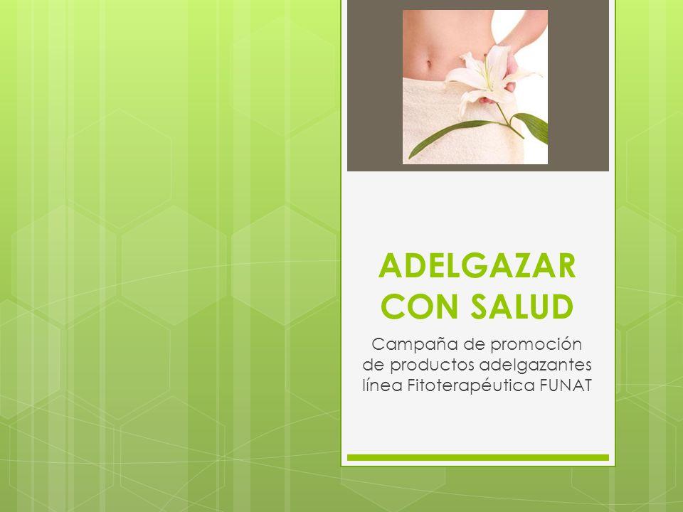 ADELGAZAR CON SALUD Campaña de promoción de productos adelgazantes línea Fitoterapéutica FUNAT