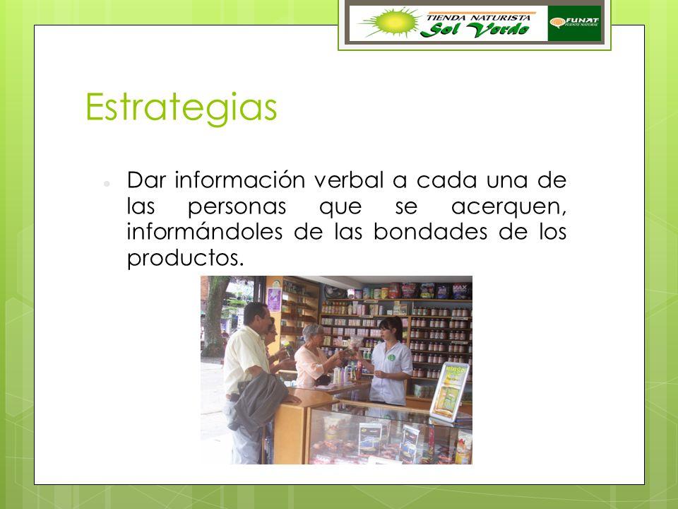 Estrategias Dar información verbal a cada una de las personas que se acerquen, informándoles de las bondades de los productos.