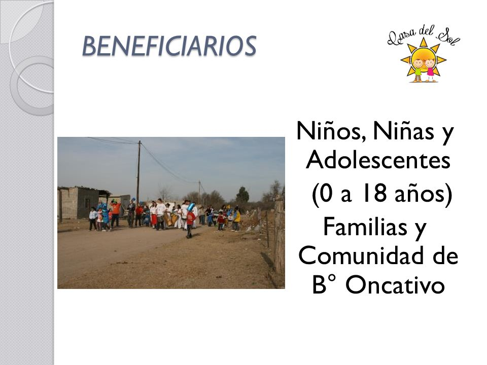 BENEFICIARIOS Niños, Niñas y Adolescentes (0 a 18 años) Familias y Comunidad de B° Oncativo
