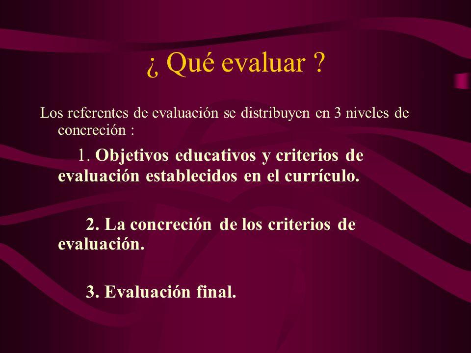 ¿ Qué evaluar Los referentes de evaluación se distribuyen en 3 niveles de concreción :