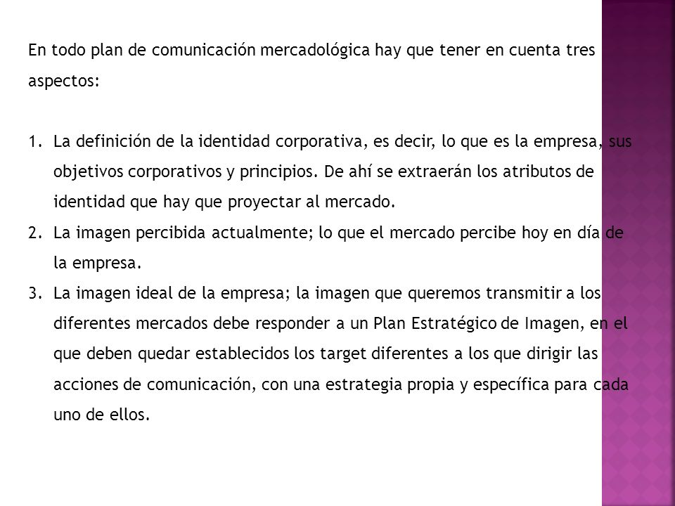 En todo plan de comunicación mercadológica hay que tener en cuenta tres aspectos: