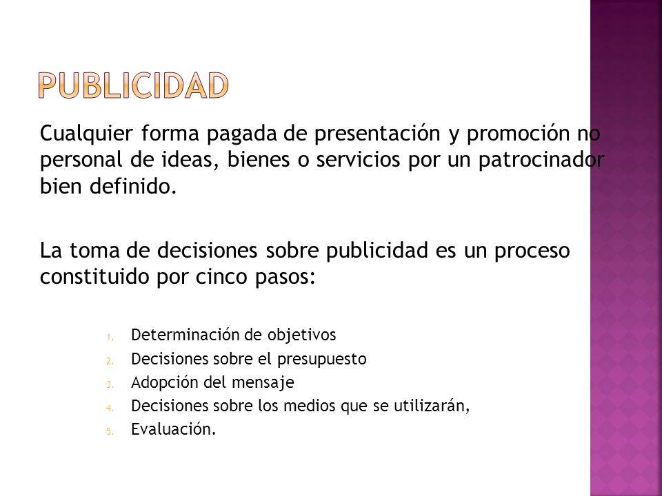 Publicidad Cualquier forma pagada de presentación y promoción no personal de ideas, bienes o servicios por un patrocinador bien definido.