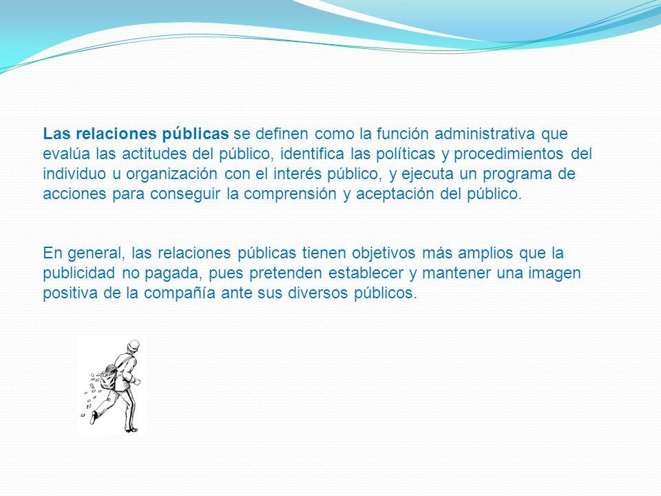 Las relaciones públicas se definen como la función administrativa que evalúa las actitudes del público, identifica las políticas y procedimientos del individuo u organización con el interés público, y ejecuta un programa de acciones para conseguir la comprensión y aceptación del público.