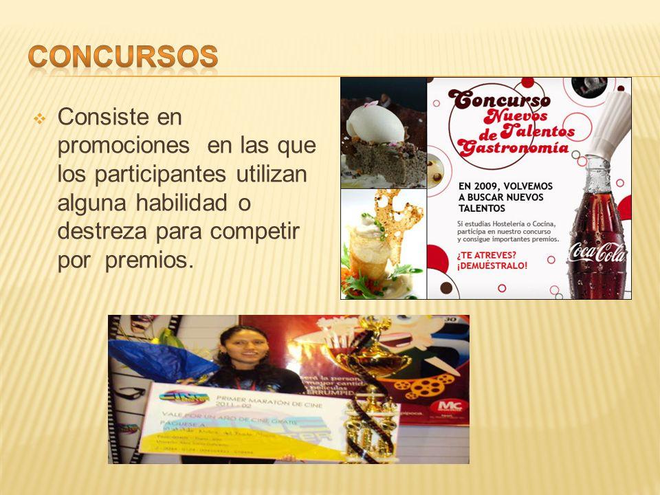 CONCURSOS Consiste en promociones en las que los participantes utilizan alguna habilidad o destreza para competir por premios.