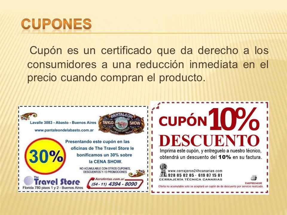 Cupones Cupón es un certificado que da derecho a los consumidores a una reducción inmediata en el precio cuando compran el producto.