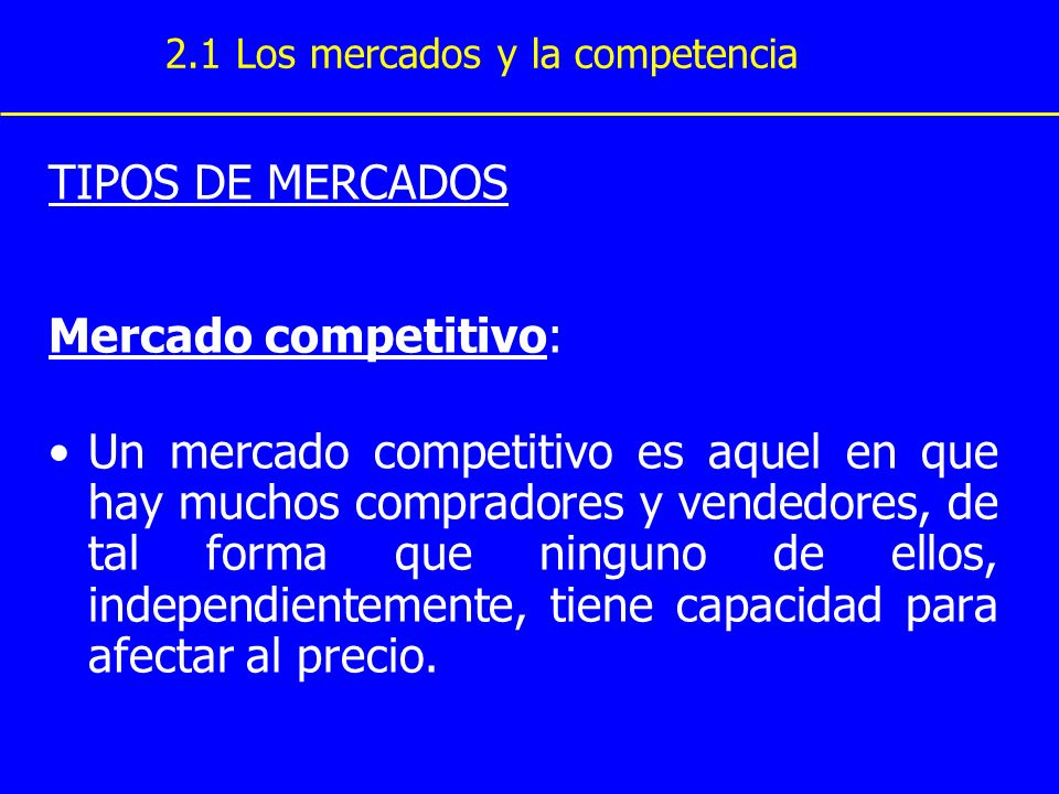 TIPOS DE MERCADOS Mercado competitivo: