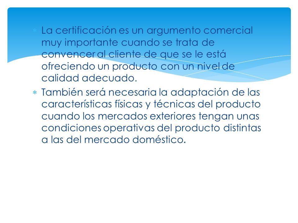 La certificación es un argumento comercial muy importante cuando se trata de convencer al cliente de que se le está ofreciendo un producto con un nivel de calidad adecuado.