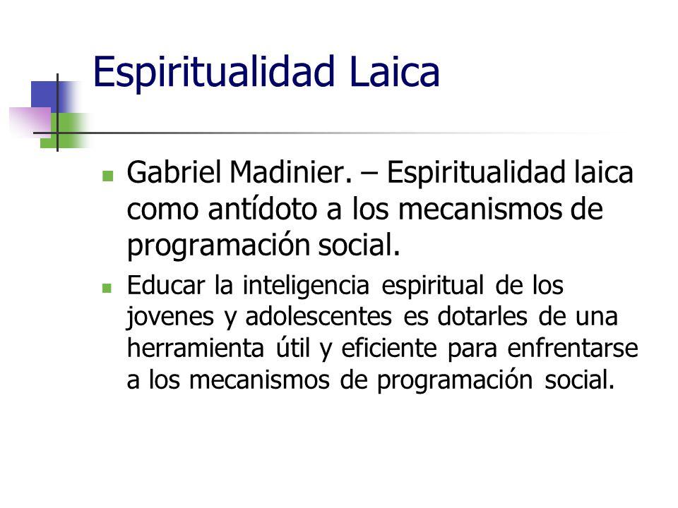 Espiritualidad Laica Gabriel Madinier. – Espiritualidad laica como antídoto a los mecanismos de programación social.