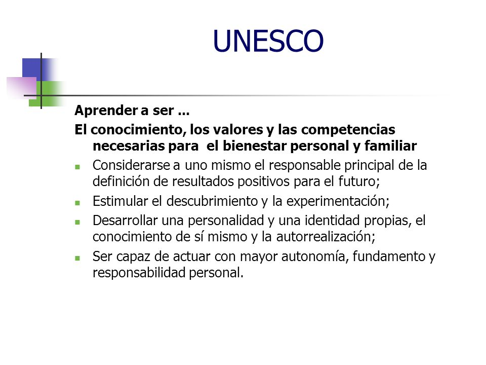 UNESCO Aprender a ser ... El conocimiento, los valores y las competencias necesarias para el bienestar personal y familiar.