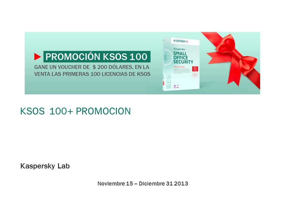 Ksos 100+ promoCion Kaspersky Lab NovIembre 15 – Diciembre 31 2013