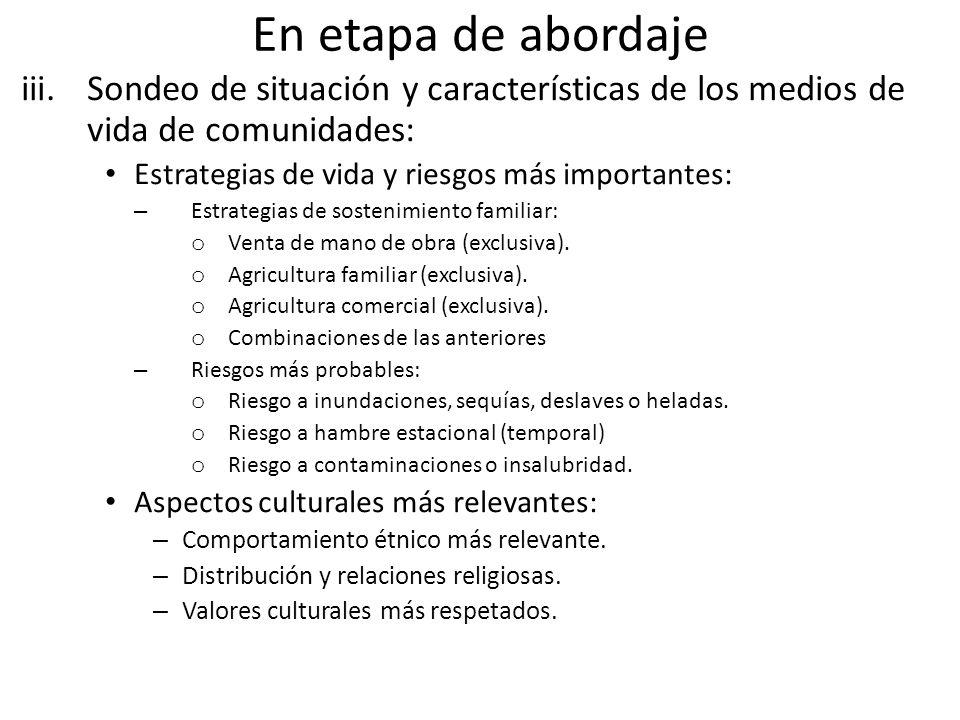 En etapa de abordaje Sondeo de situación y características de los medios de vida de comunidades: Estrategias de vida y riesgos más importantes: