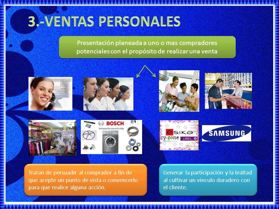 3.-VENTAS PERSONALES Presentación planeada a uno o mas compradores potenciales con el propósito de realizar una venta.