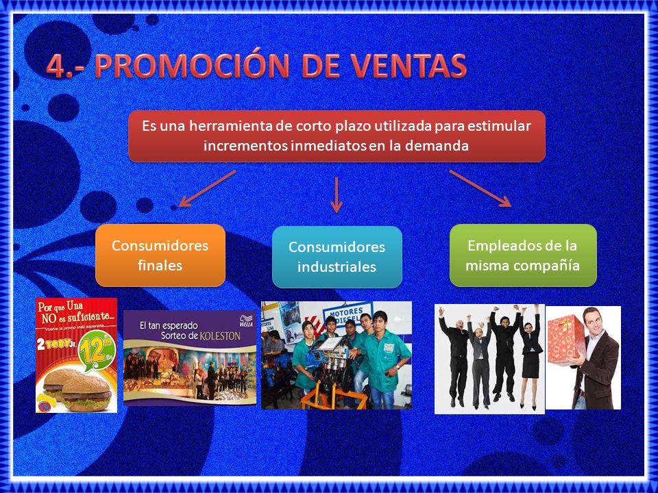 4.- PROMOCIÓN DE VENTAS Es una herramienta de corto plazo utilizada para estimular incrementos inmediatos en la demanda.