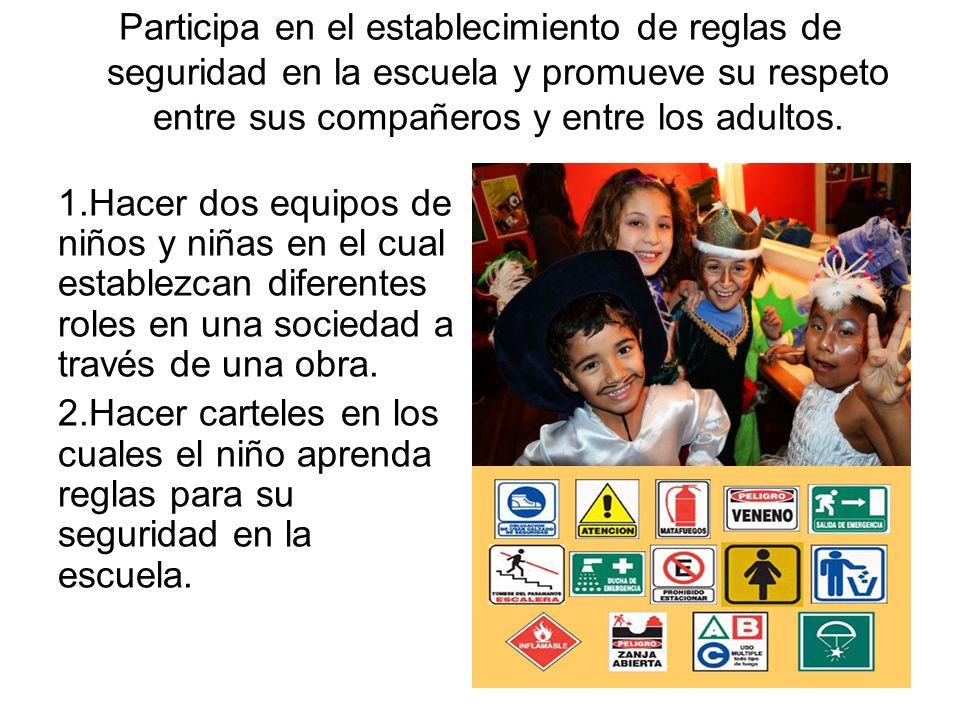 Participa en el establecimiento de reglas de seguridad en la escuela y promueve su respeto entre sus compañeros y entre los adultos.