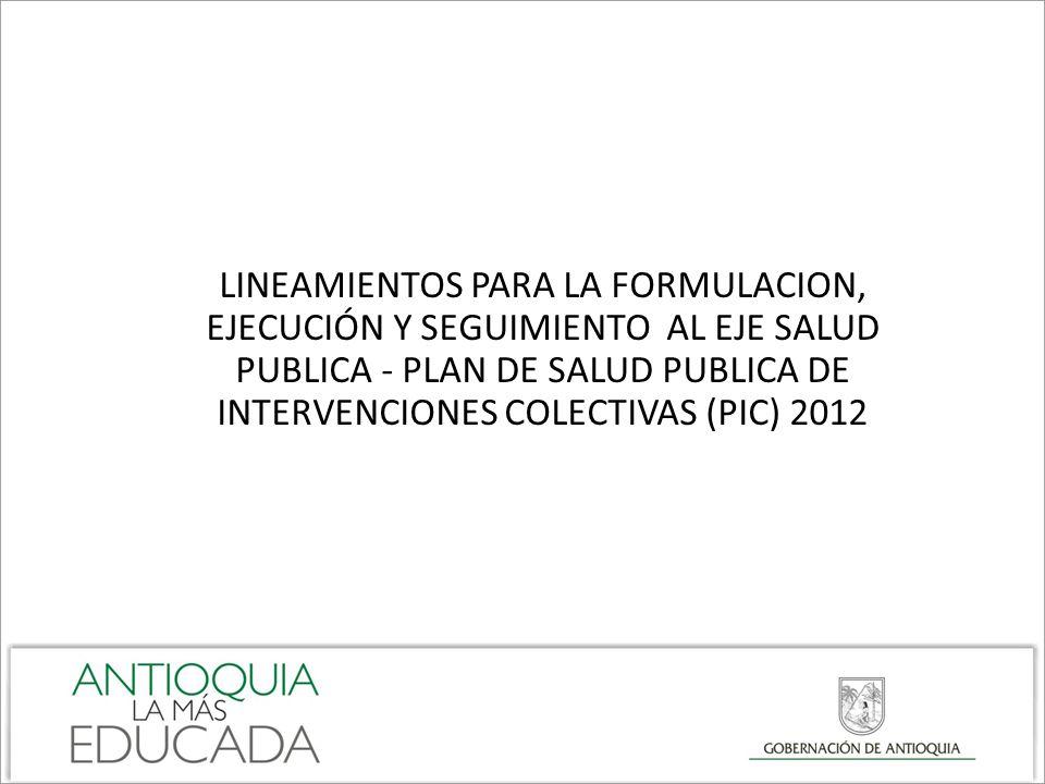 LINEAMIENTOS PARA LA FORMULACION, EJECUCIÓN Y SEGUIMIENTO AL EJE SALUD PUBLICA - PLAN DE SALUD PUBLICA DE INTERVENCIONES COLECTIVAS (PIC) 2012