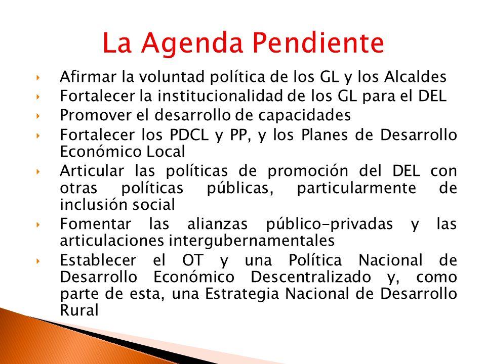 La Agenda Pendiente Afirmar la voluntad política de los GL y los Alcaldes. Fortalecer la institucionalidad de los GL para el DEL.