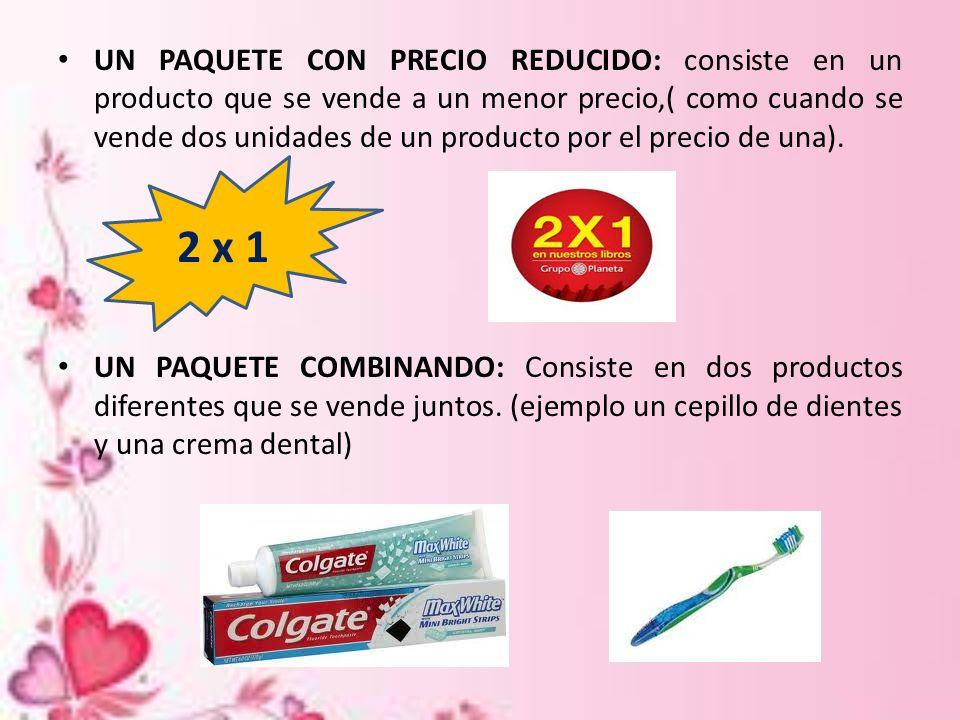 UN PAQUETE CON PRECIO REDUCIDO: consiste en un producto que se vende a un menor precio,( como cuando se vende dos unidades de un producto por el precio de una).