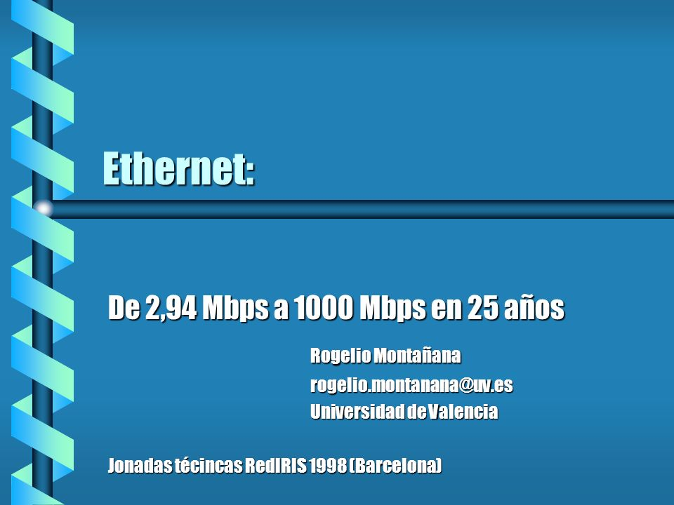 Ethernet: De 2,94 Mbps a 1000 Mbps en 25 años Rogelio Montañana