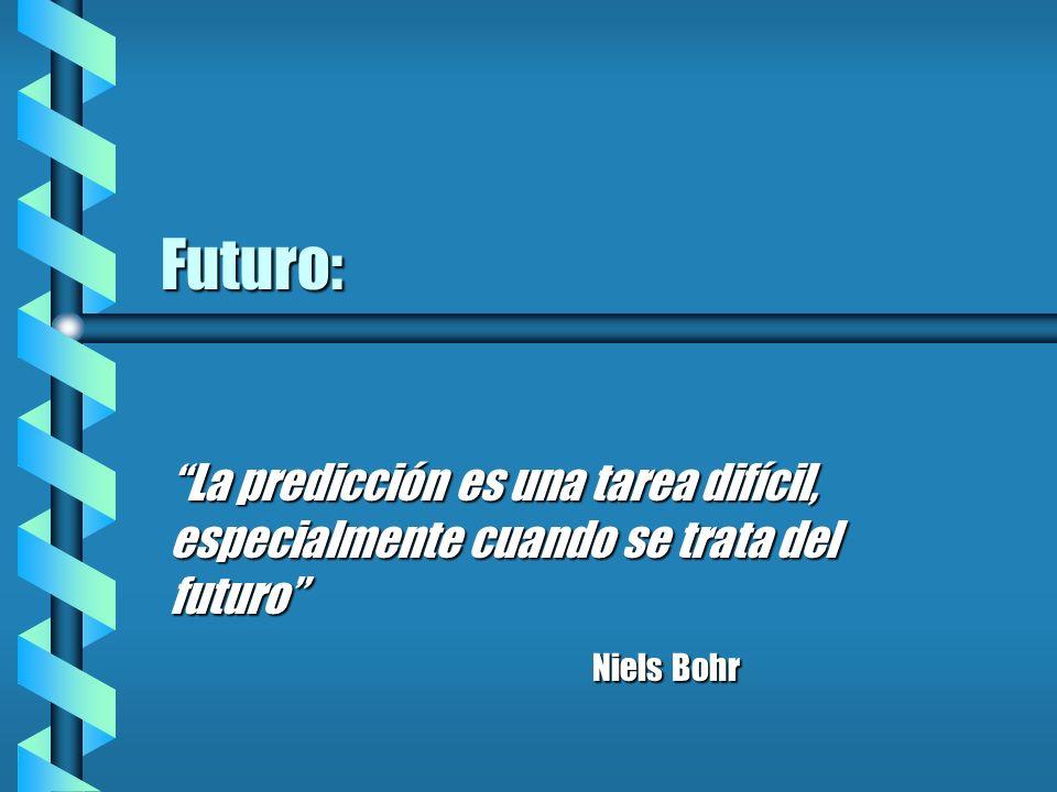 Futuro: La predicción es una tarea difícil, especialmente cuando se trata del futuro Niels Bohr