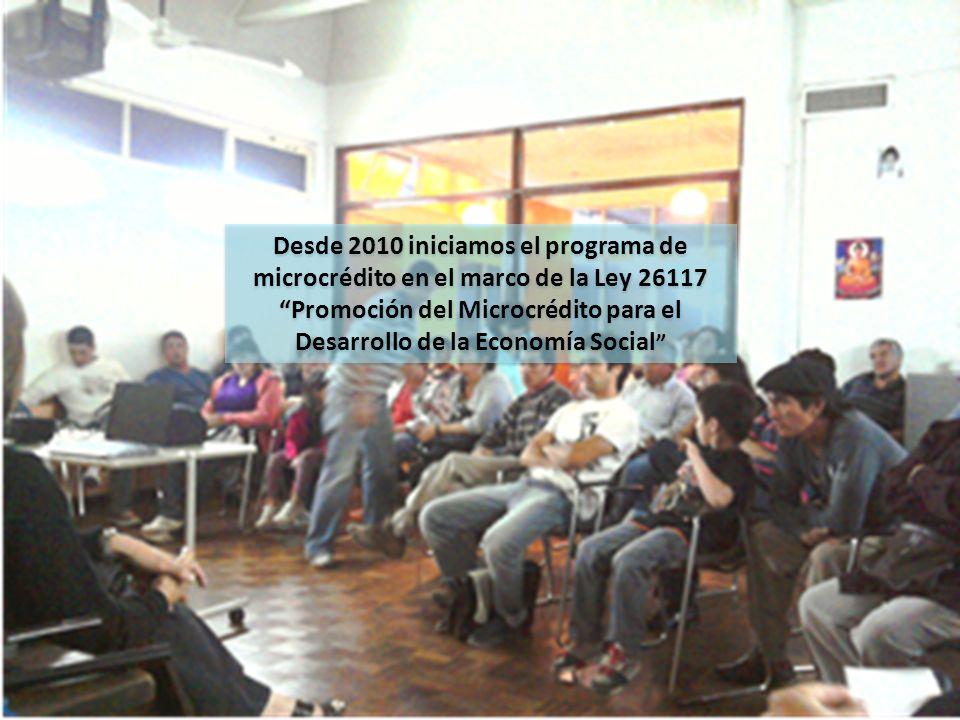 Desde 2010 iniciamos el programa de microcrédito en el marco de la Ley 26117 Promoción del Microcrédito para el Desarrollo de la Economía Social