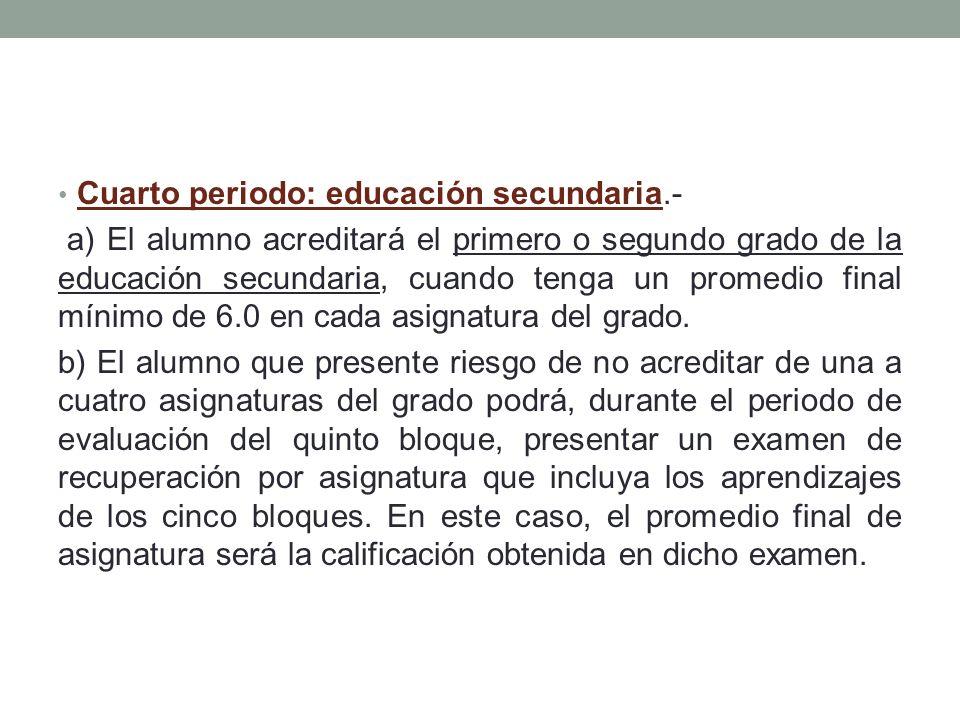 Cuarto periodo: educación secundaria.-