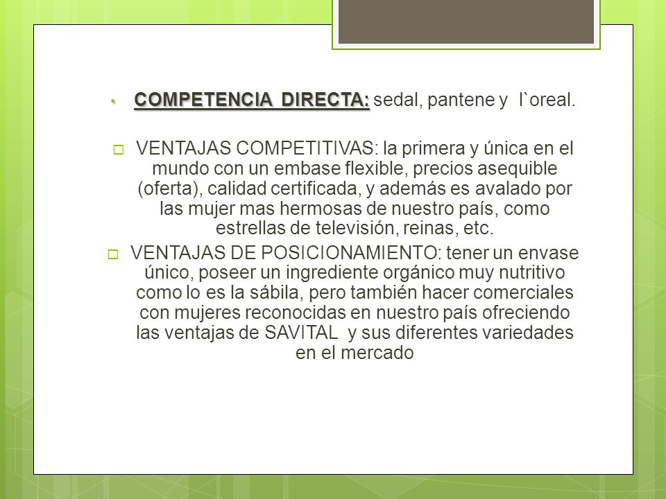 COMPETENCIA DIRECTA: sedal, pantene y l`oreal.