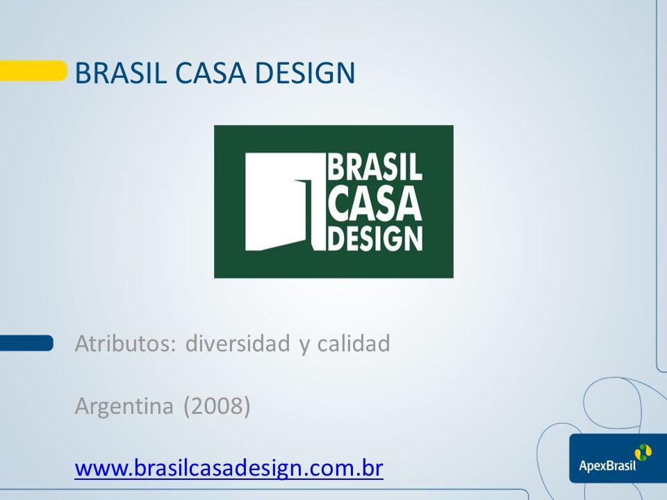 BRASIL CASA DESIGN Atributos: diversidad y calidad Argentina (2008)