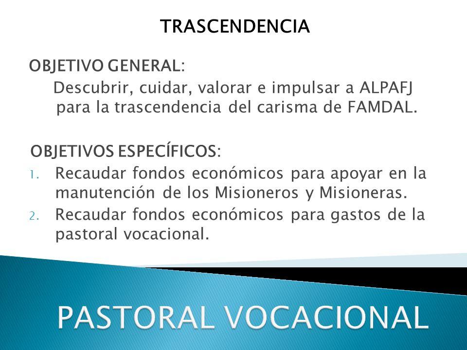 PASTORAL VOCACIONAL TRASCENDENCIA OBJETIVO GENERAL: