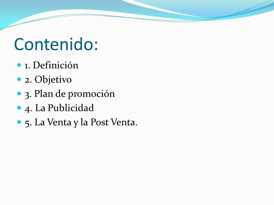 Contenido: 1. Definición 2. Objetivo 3. Plan de promoción