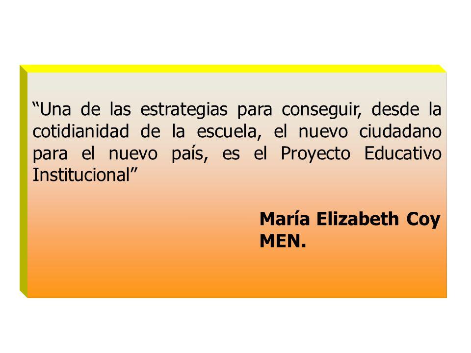 Una de las estrategias para conseguir, desde la cotidianidad de la escuela, el nuevo ciudadano para el nuevo país, es el Proyecto Educativo Institucional