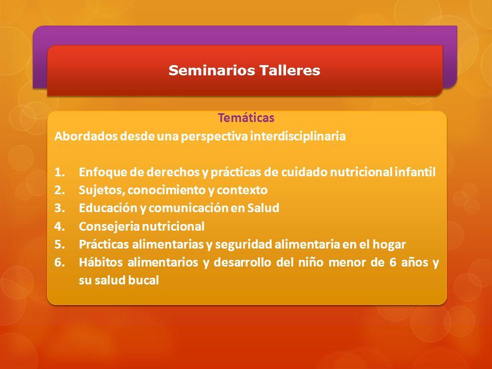 Seminarios Talleres Temáticas. Abordados desde una perspectiva interdisciplinaria. Enfoque de derechos y prácticas de cuidado nutricional infantil.