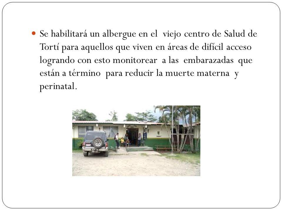 Se habilitará un albergue en el viejo centro de Salud de Tortí para aquellos que viven en áreas de difícil acceso logrando con esto monitorear a las embarazadas que están a término para reducir la muerte materna y perinatal.