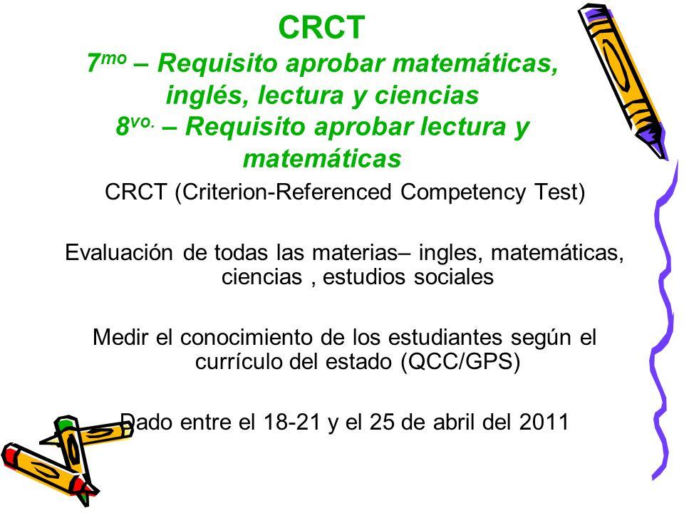 CRCT 7mo – Requisito aprobar matemáticas, inglés, lectura y ciencias 8vo. – Requisito aprobar lectura y matemáticas
