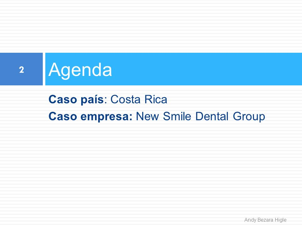 Agenda Caso país: Costa Rica Caso empresa: New Smile Dental Group