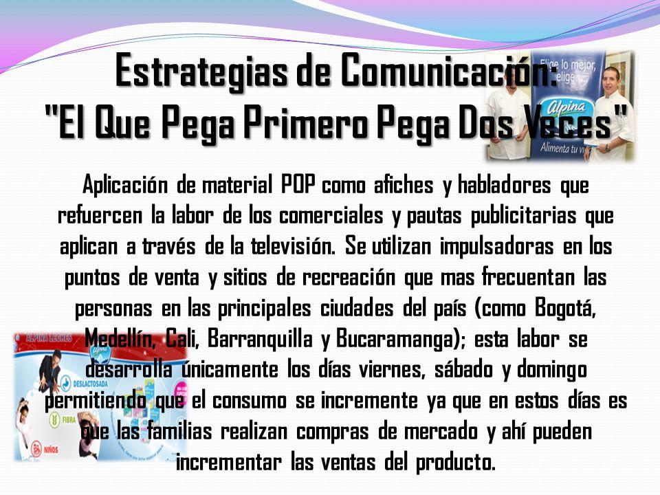 Estrategias de Comunicación: El Que Pega Primero Pega Dos Veces Aplicación de material POP como afiches y habladores que refuercen la labor de los comerciales y pautas publicitarias que aplican a través de la televisión.