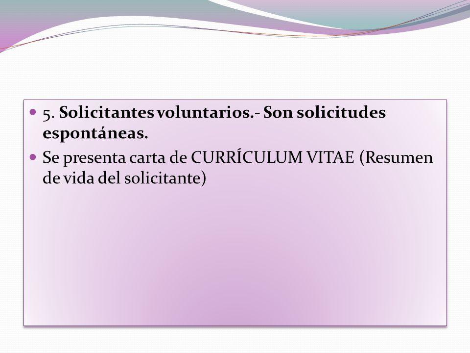 5. Solicitantes voluntarios.- Son solicitudes espontáneas.