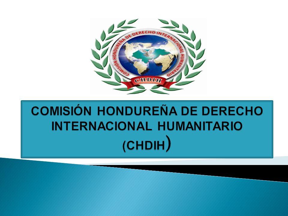 COMISIÓN HONDUREÑA DE DERECHO INTERNACIONAL HUMANITARIO (CHDIH)