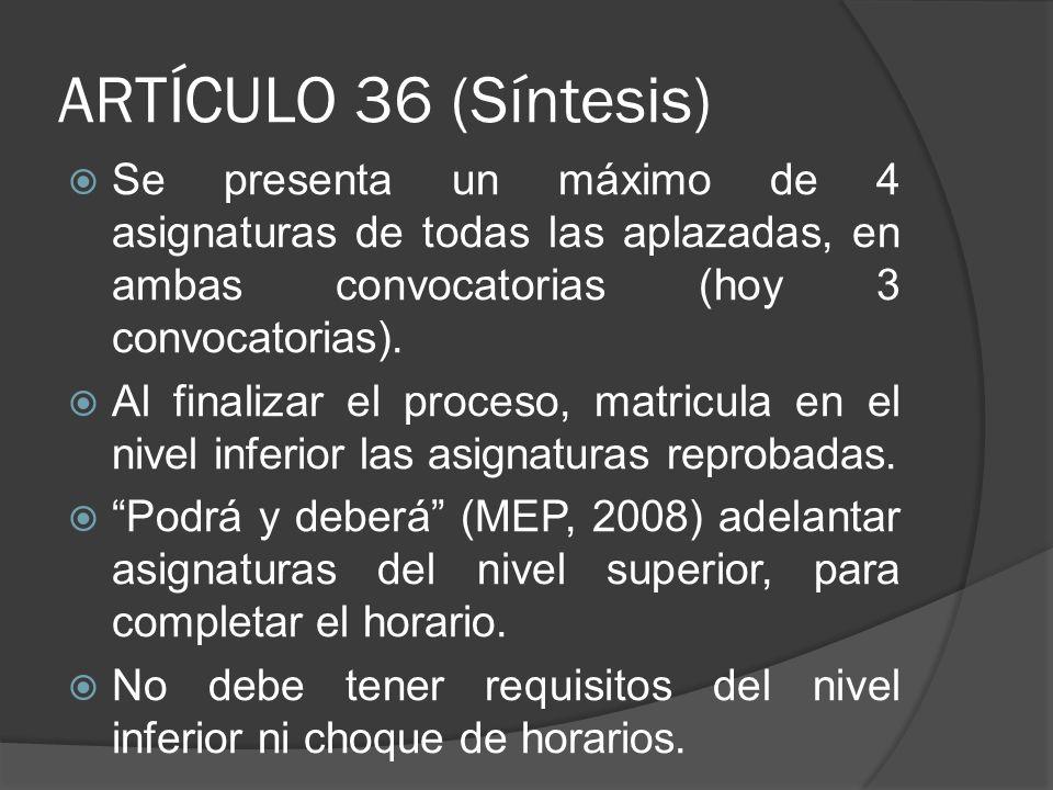 ARTÍCULO 36 (Síntesis) Se presenta un máximo de 4 asignaturas de todas las aplazadas, en ambas convocatorias (hoy 3 convocatorias).