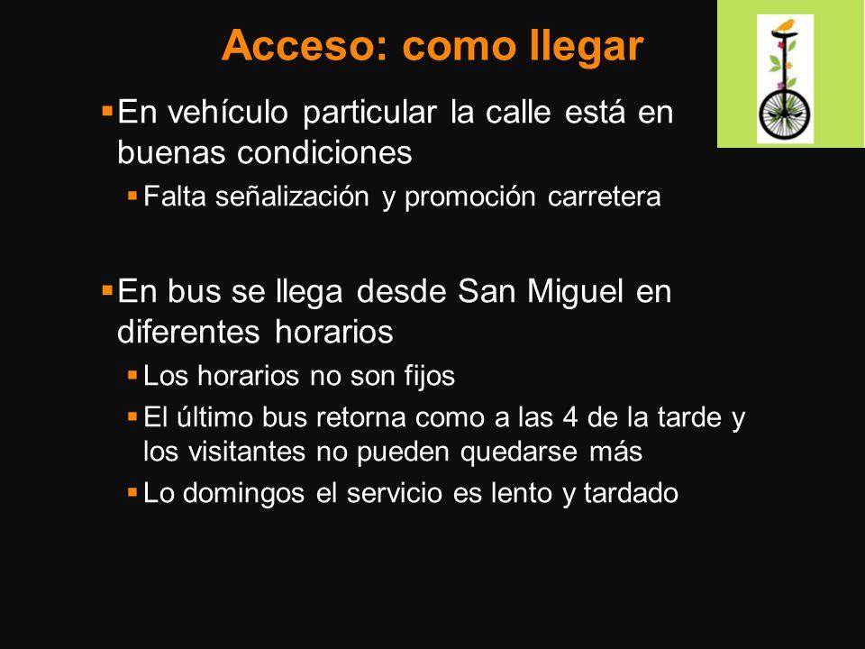 Acceso: como llegar En vehículo particular la calle está en buenas condiciones. Falta señalización y promoción carretera.