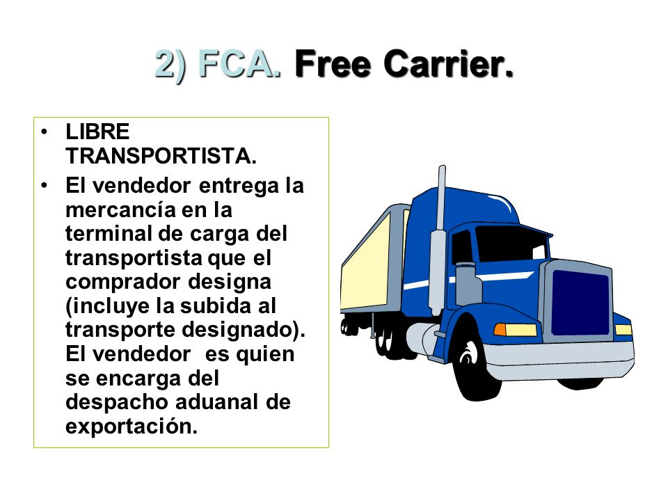 2) FCA. Free Carrier. LIBRE TRANSPORTISTA.