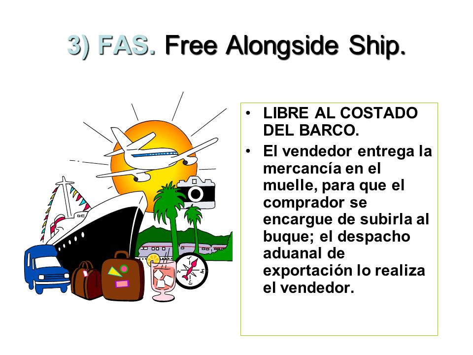 3) FAS. Free Alongside Ship.