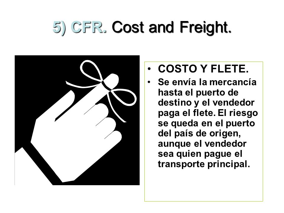 5) CFR. Cost and Freight. COSTO Y FLETE.
