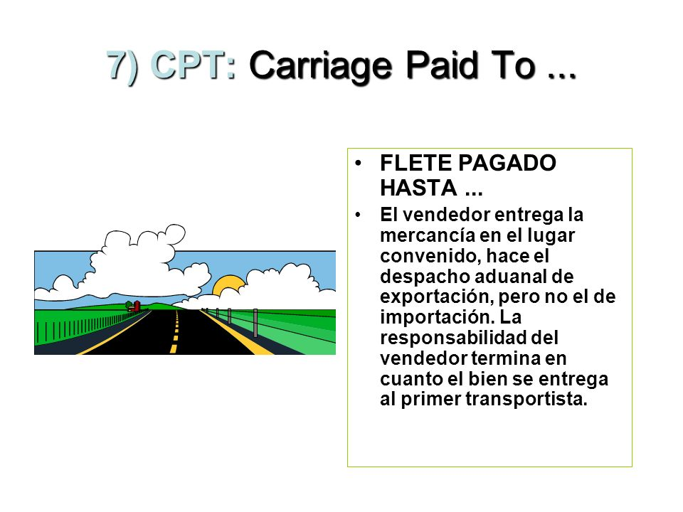 7) CPT: Carriage Paid To ... FLETE PAGADO HASTA ...