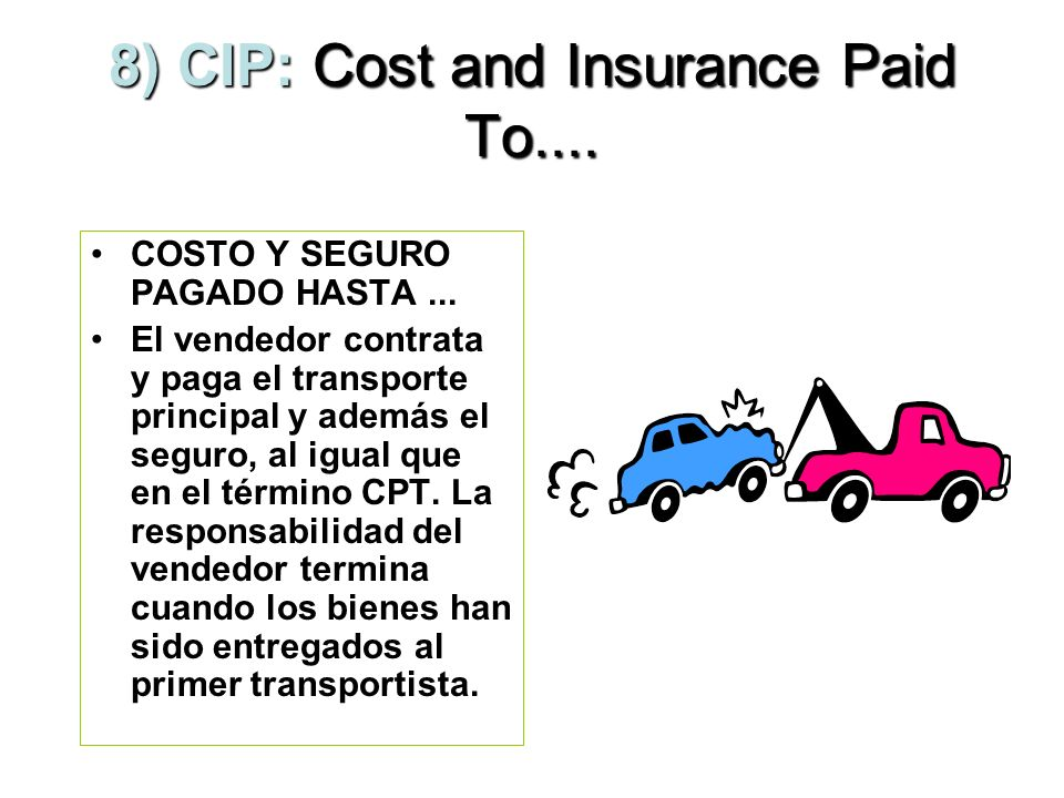 8) CIP: Cost and Insurance Paid To....