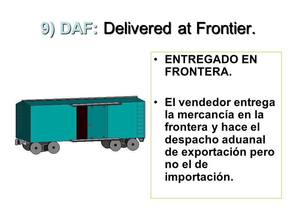 9) DAF: Delivered at Frontier.