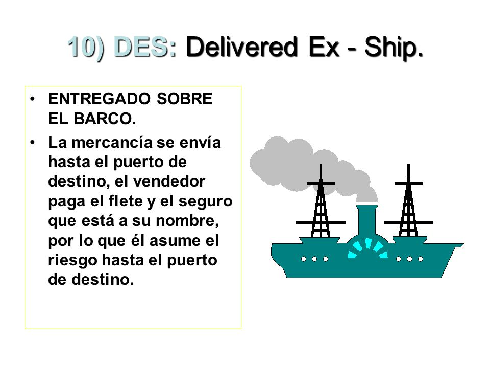 10) DES: Delivered Ex - Ship.