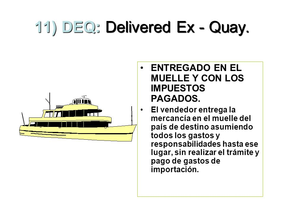 11) DEQ: Delivered Ex - Quay.