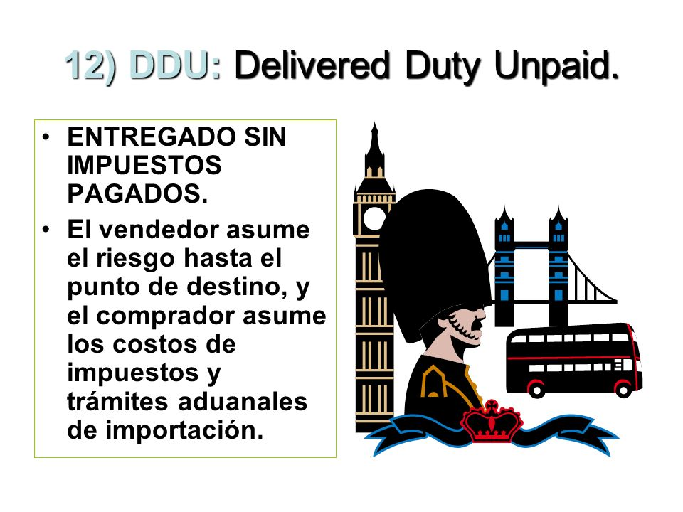 12) DDU: Delivered Duty Unpaid.