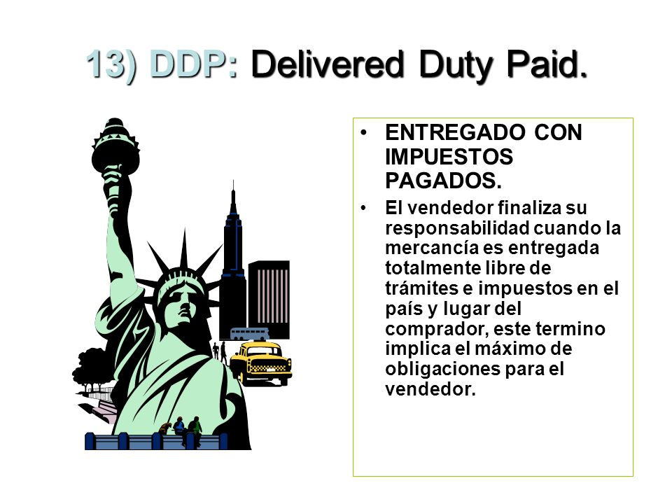 13) DDP: Delivered Duty Paid.