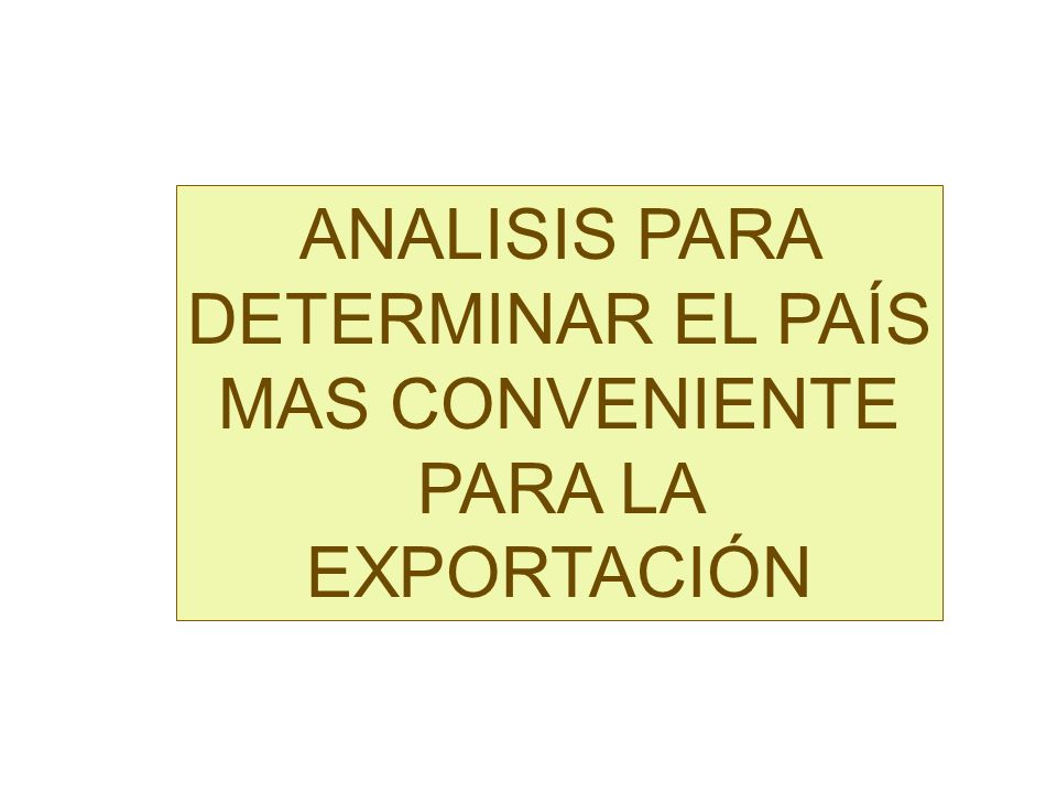 ANALISIS PARA DETERMINAR EL PAÍS MAS CONVENIENTE PARA LA EXPORTACIÓN